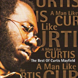 A man like Curtis : the best of Curtis Mayfield